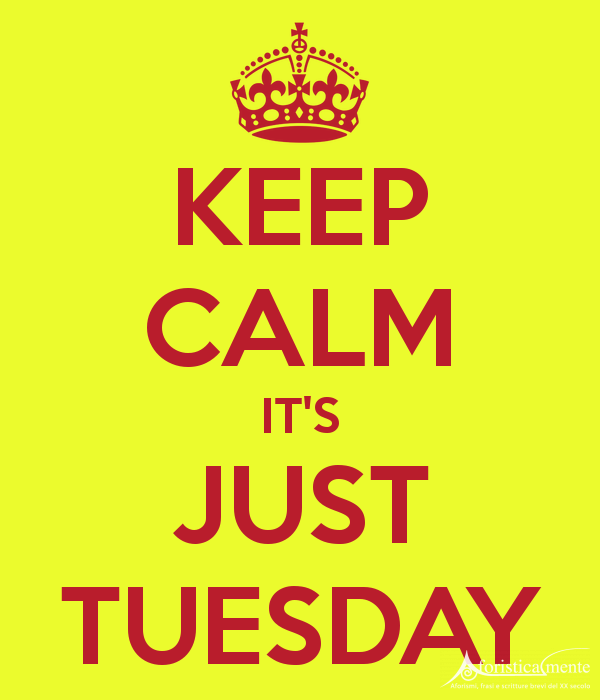 martedì_Keep-Calm-Its-Just-Tuesday-Image